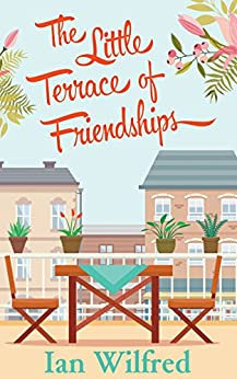 The Little Terrace of Friendships by [Wilfred, Ian]