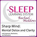 Sharp Mind: Mental Detox and Clarity with Hypnosis, Meditation and Subliminal: The Sleep Learning System with Rachael Meddows Speech by Joel Thielke Narrated by Rachael Meddows