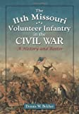 The 11th Missouri Volunteer Infantry in the Civil War, Dennis W. Belcher, 0786448822