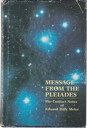 Message From the Pleiades: The Contact Notes of Eduard Billy Meier, Volume 1