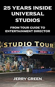 25 Years Inside Universal Studios: From Tour Guide to Entertainment Director by [Green, Jerry]