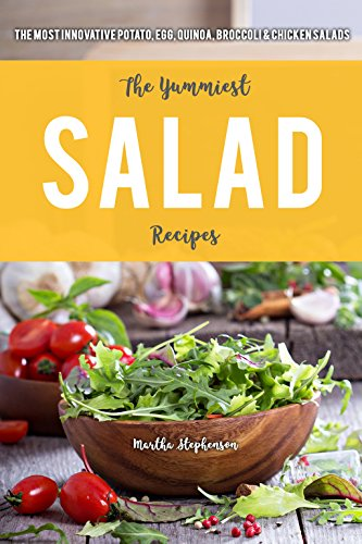 The Yummiest Salad Recipes: The Most Innovative Potato, Egg, Quinoa, Broccoli & Chicken Salads - Greek Salad Recipes