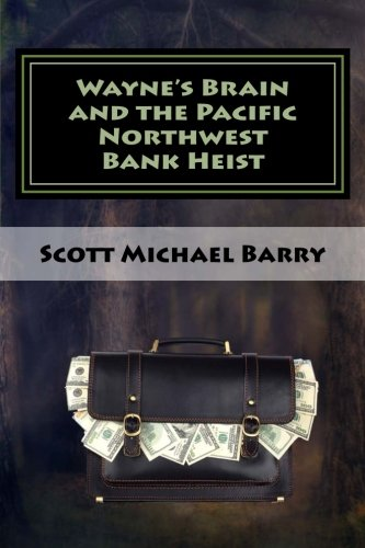 Waynes Brain And The Pacific Northwest Bank Heist  Volume 1