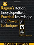 Ragnar's Action Encyclopedia of Practical Knowledge and Proven Techniques, Ragnar Benson, 0873648013