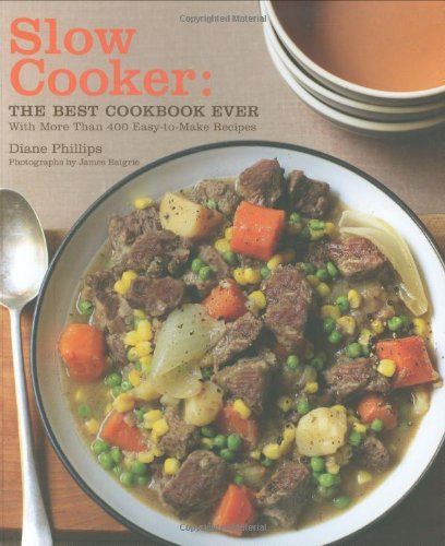 Slow Cooker: The Best Cookbook Ever with More Than 400 Easy-to-Make Recipes (The Best Cookbook Ever)
