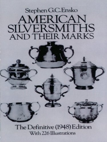 Dover Metals - American Silversmiths and Their Marks: The Definitive (1948) Edition (Dover Jewelry and Metalwork)