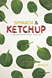 "Spinach and Ketchup: A ""young"" woman's journey into all things . . . mayhem-y-ish."
