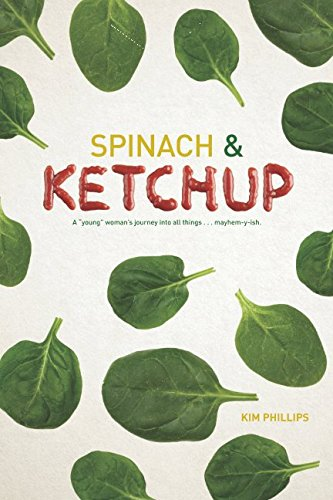 Spinach and Ketchup: A young woman's journey into all things mayhem-y-ish. pdf epub