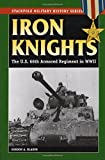 Iron Knights: The U.S. 66th Armored Regiment in World War II (Stackpole Military History Series)
