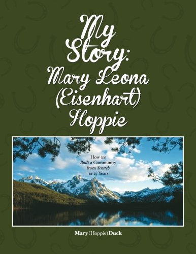 Read Online My Story: Mary Leona (Eisenhart) Hoppie: How we built a community from scratch in 25 years PDF