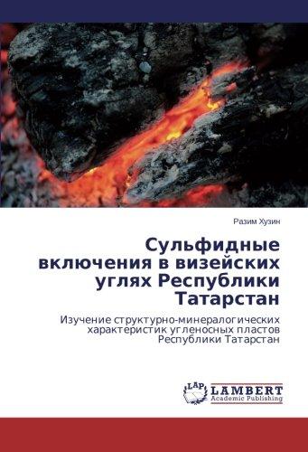 Read Online Sul'fidnye vklyucheniya v vizeyskikh uglyakh Respubliki Tatarstan: Izuchenie strukturno-mineralogicheskikh kharakteristik uglenosnykh plastov Respubliki Tatarstan (Russian Edition) PDF