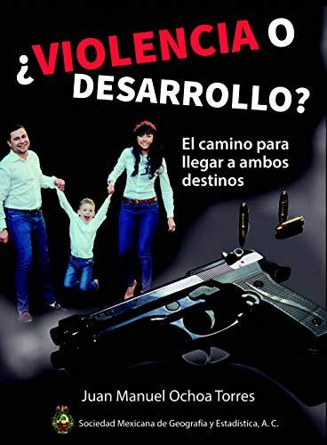 ¿VIOLENCIA O DESARROLLO?: El camino para llegar a ambos destinos (Spanish Edition)