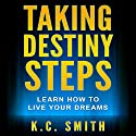 Taking Destiny Steps: Learn How to Live Your Dreams Audiobook by K.C. Smith Narrated by Eric J. Chancy