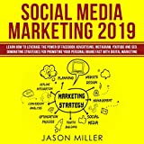 Social Media Marketing 2019: Learn How to Leverage the Power of Facebook Advertising, Instagram, YouTube and SEO for Promoting Your Personal Brand