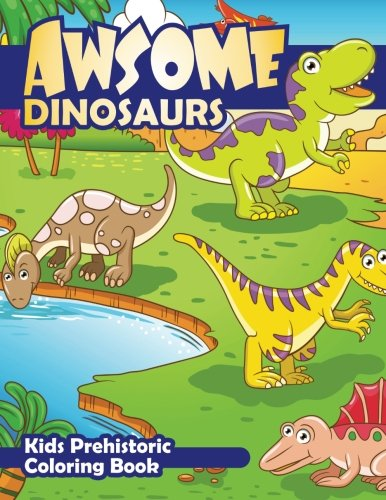 Awesome Dinosaurs Kids Prehistoric Coloring Book (Super Fun Coloring Books For Kids) (Volume 83) PDF