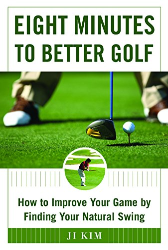 Eight Minutes to Better Golf: How to Improve Your Game by Finding Your Natural (Minutes To A Better Swing)