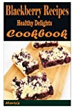 Blackberry Recipes: Healthy Delights