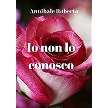 Io non lo conosco (Italian Edition)