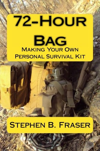 72-Hour Bag: Making Your Own Personal Survival Kit pdf