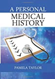 A Personal Medical History, Pamela Taylor, 1478721154
