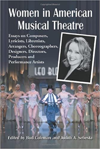 com women in american musical theatre essays on composers  women in american musical theatre essays on composers lyricists librettists arrangers choreographers designers directors producers and performance