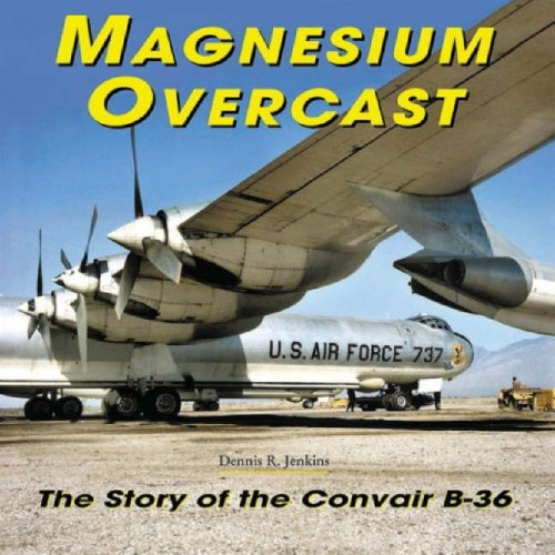 Magnesium Overcast: The Story of the Convair B-36(Specialty Press) - Force Magnesium
