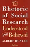 The Rhetoric of Social Research : Understood and Believed, , 0813515971