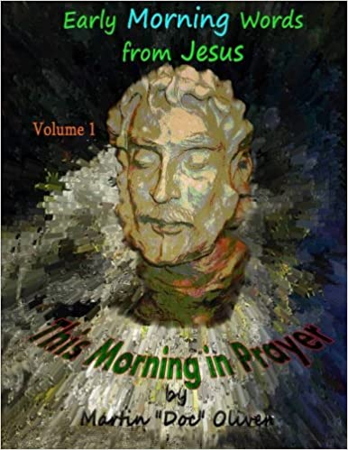 This Morning in Prayer: Volume 1 (GERMAN VERSION): Early Morning Words from Jesus Christ (Doc Oliver's Sacred Prayers Series)