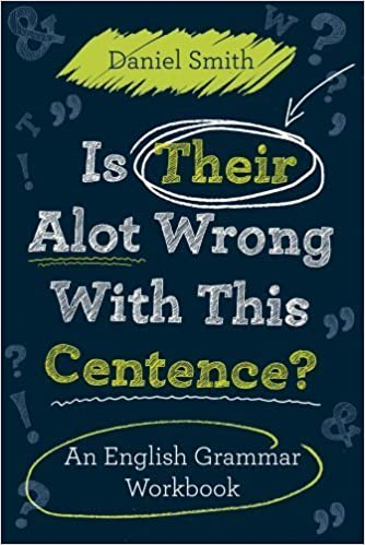 Book Is Their Alot Wrong With This Centence?: An English Grammar Workbook by Smith, Daniel (2011)