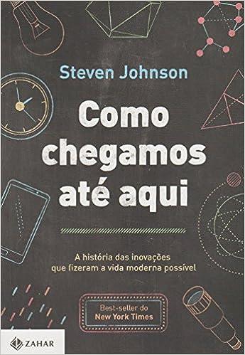ac2f166237512 Como chegamos até aqui  A história das inovações que fizeram a vida moderna  possível - 9788537814123 - Livros na Amazon Brasil