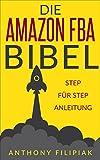 Die Amazon FBA Bibel: Schritt für Schritt Anleitung für das Verkaufen bei Amazon – Das Amazon FBA Buch auf Deutsch: Auf Amazon verkaufen leicht gemacht: beim Marktplatz Riesen (German Edition)