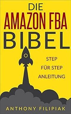 Die Amazon FBA Bibel: Schritt für Schritt Anleitung für das Verkaufen bei Amazon - Das Amazon FBA Buch auf Deutsch: Auf Amazon verkaufen leicht gemacht: beim Marktplatz Riesen (German Edition)