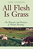 All Flesh Is Grass: The Pleasures and Promises of Pasture Farming