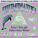 Illuminatus! Part I: The Eye in the Pyramid Hörbuch von Robert Shea, Robert Anton Wilson Gesprochen von: Ken Campbell, Chris Fairbank