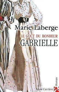 Le goût du bonheur [1] : Gabrielle, Laberge, Marie