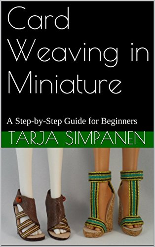 Card Weaving in Miniature: A Step-by-Step Guide for Beginners (Weaving Step By Step)