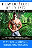 How Do I Lose Belly Fat: Alpha Male Style