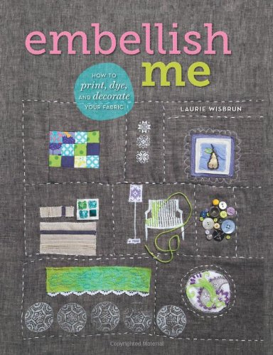 Download Embellish Me: How to Print, Dye, and Decorate Your Fabric PDF
