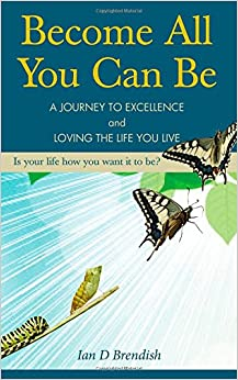 Become All You Can Be: A Journey to Excellence and Loving The Life You Live