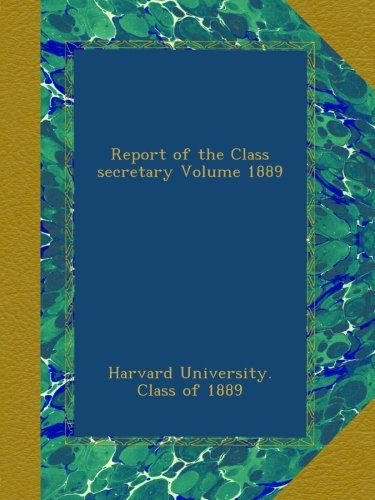 Report of the Class secretary Volume 1889 pdf