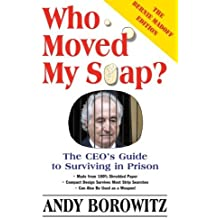 Who Moved My Soap?: The Ceo's Guide To Surviving Prison: The Bernie Madoff Edition: The Ceo's Guide to Surviving in Prison by Andy Borowitz (6-Jun-2003) Paperback