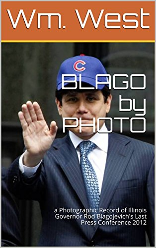 BLAGO by PHOTO: a Photographic Record of Illinois Governor Rod Blagojevich's Last Press Conference 14 March 2012