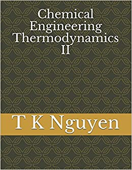 Chemical Engineering Thermodynamics II: T K Nguyen, Cal Poly