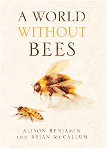 A World Without Bees Alison Benjamin 9780852650929 Amazon Books