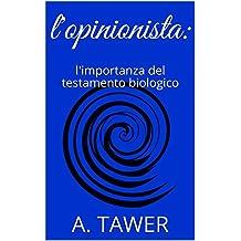 l'opinionista:: l'importanza del testamento biologico (Italian Edition)