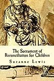 The Sacrament of Reconciliation for Children: Preparing to Receive the Sacrament