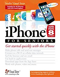 iPhone with iOS 8 and higher for Seniors: Get Started Quickly with the iPhone (Computer Books for Seniors series)