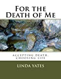 img - for For the Death of Me: accepting death, choosing life book / textbook / text book