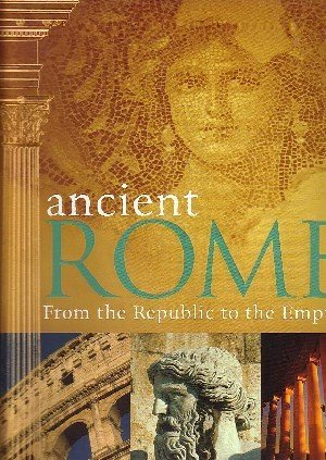 ANCIENT ROME : FROM THE REPUBLIC TO THE EMPIRE