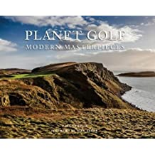 Planet Golf Modern Masterpieces: The World's Greatest Modern Golf Courses